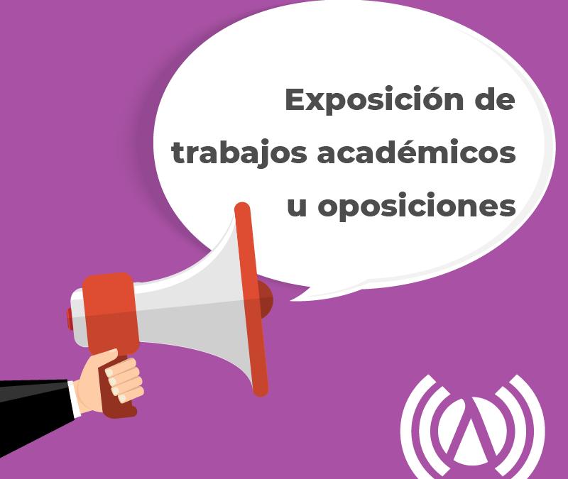 Exposición Trabajos Académicos u Oposiciones